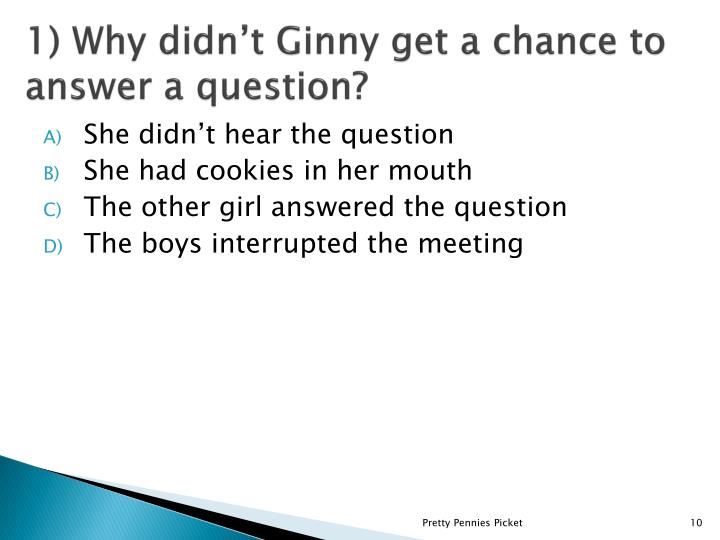 1) Why didn't Ginny get a chance to answer a question?