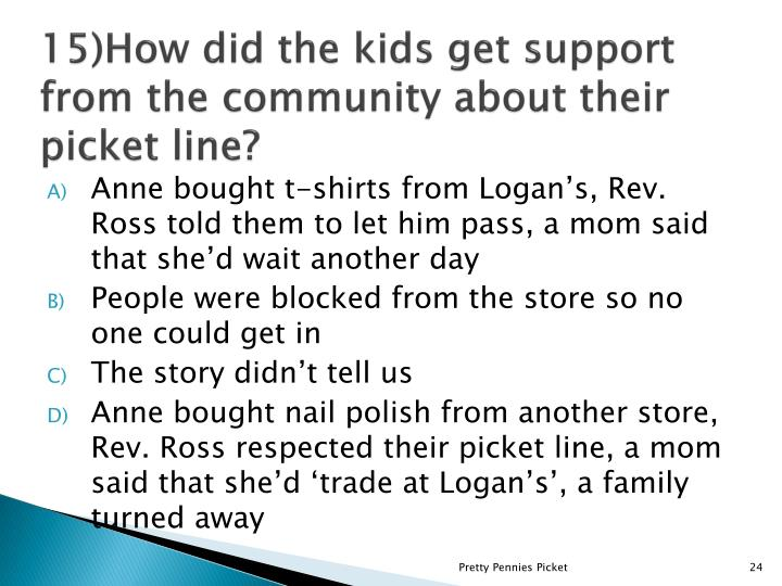 15)How did the kids get support from the community about their picket line?