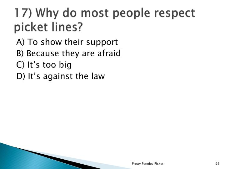 17) Why do most people respect picket lines?