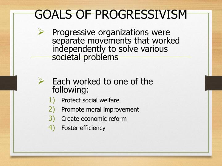 GOALS OF PROGRESSIVISM