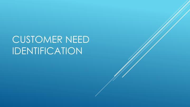Customer Need identification