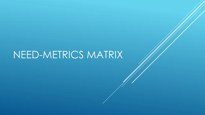 Need-Metrics matrix