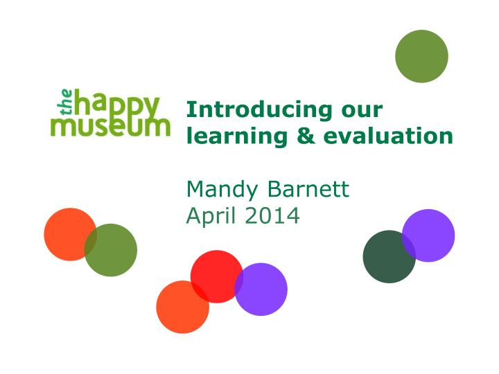 Introducing our learning evaluation mandy barnett april 2014
