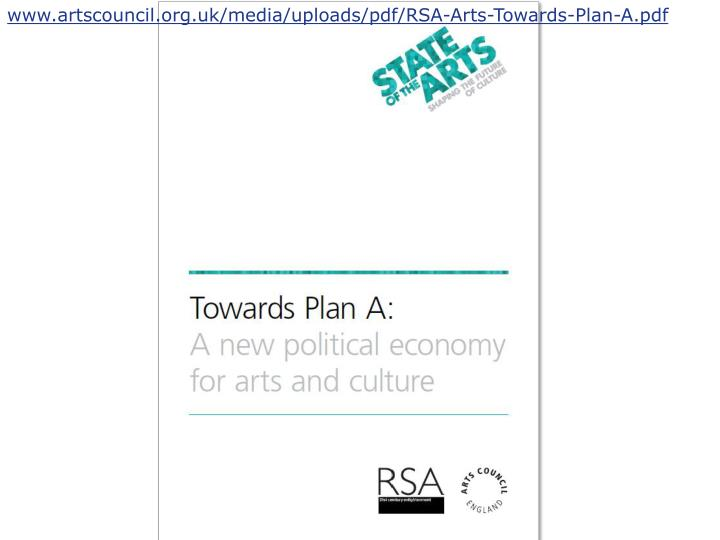 www.artscouncil.org.uk/media/uploads/pdf/RSA-Arts-Towards-Plan-A.pdf