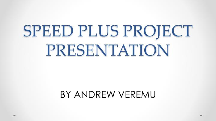Speed plus project presentation