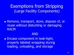 exemptions from stripping large facility components