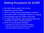 wetting procedures for acwm