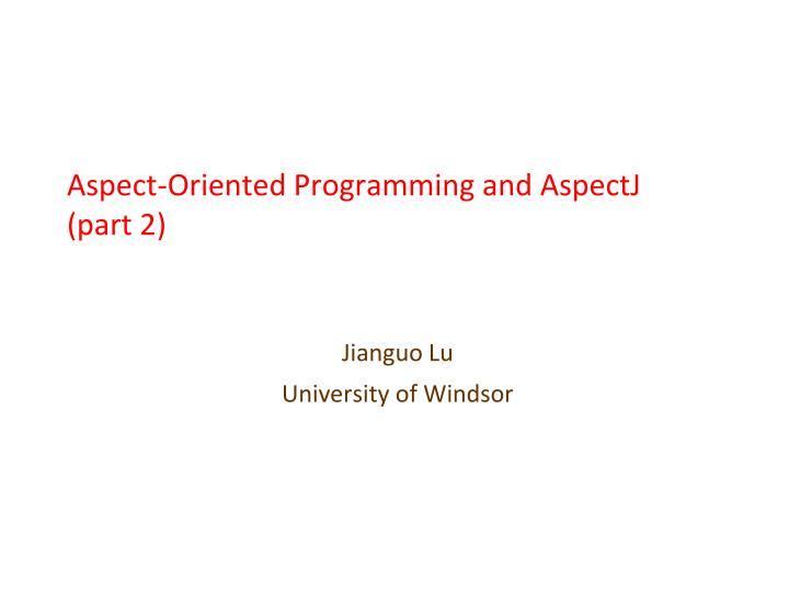 Aspect-Oriented Programming and AspectJ