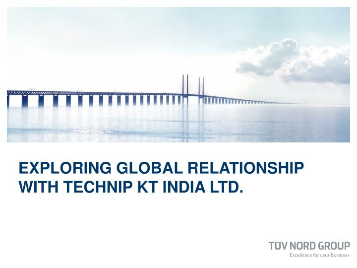 exploring global relationship with technip kt india ltd n.