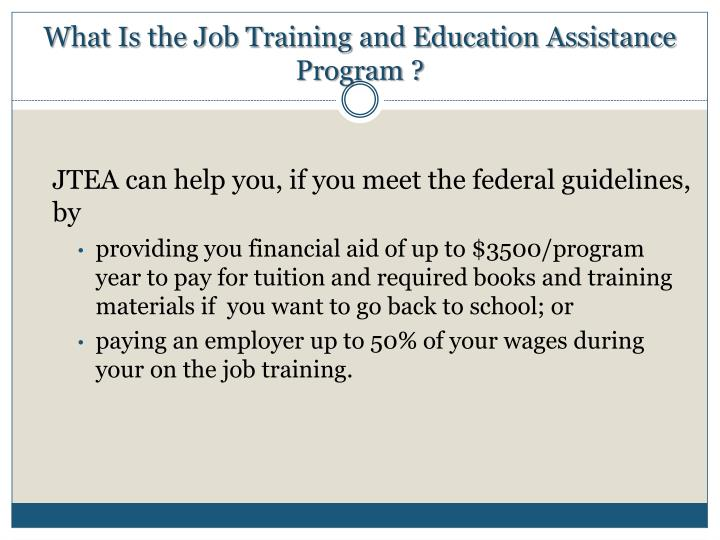 What Is the Job Training and Education Assistance Program ?