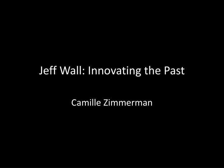 jeff wall innovating the past