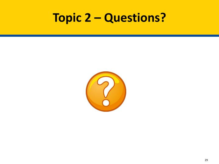 Topic 2 – Questions?