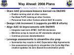 way ahead 2008 plans