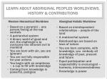 learn about aboriginal peoples worldviews history contributions