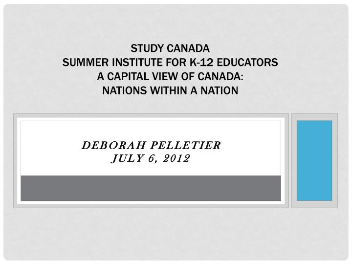 study canada summer institute for k 12 educators a capital view of canada nations within a nation n.