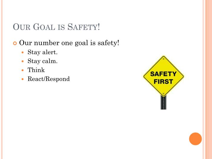 Our Goal is Safety!