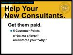 help your new consultants