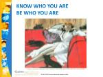know who you are be who you are