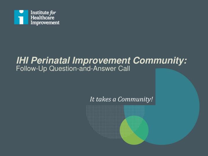 ihi perinatal improvement community follow up question and answer call n.
