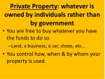 private property whatever is owned by individuals rather than by government