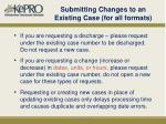 submitting changes to an existing case for all formats