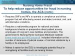nursing home fraud to help reduce opportunities for fraud in nursing homes the aca cont