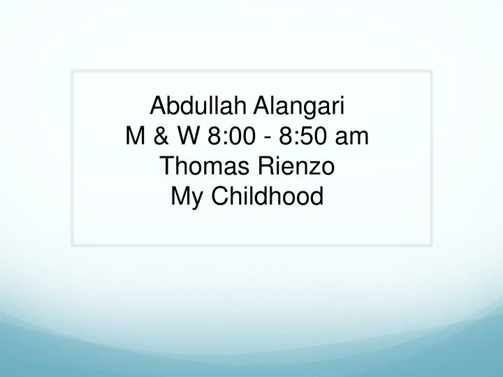 abdullah alangari m w 8 00 8 50 am thomas rienzo my childhood n.