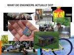 what do engineers actually do1