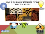 what is the biggest barrier to putting ideas into action