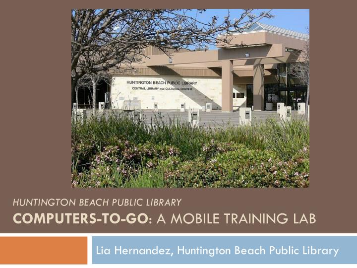huntington beach public library computers to go a mobile training lab n.