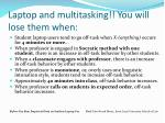 laptop and multitasking you will lose them when