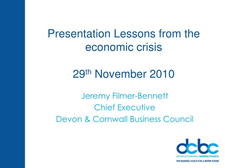 presentation lessons from the economic crisis 29 th november 2010 n.