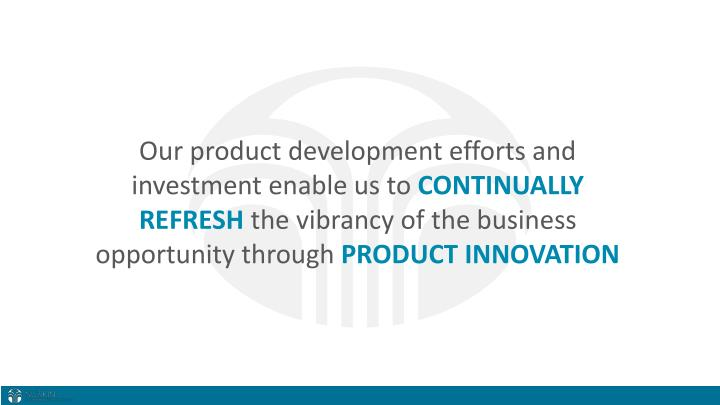 Our product development efforts and investment enable us to