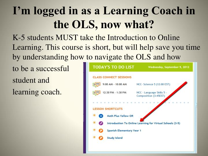 I'm logged in as a Learning Coach in the OLS, now what?