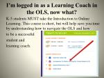 i m logged in as a learning coach in the ols now what