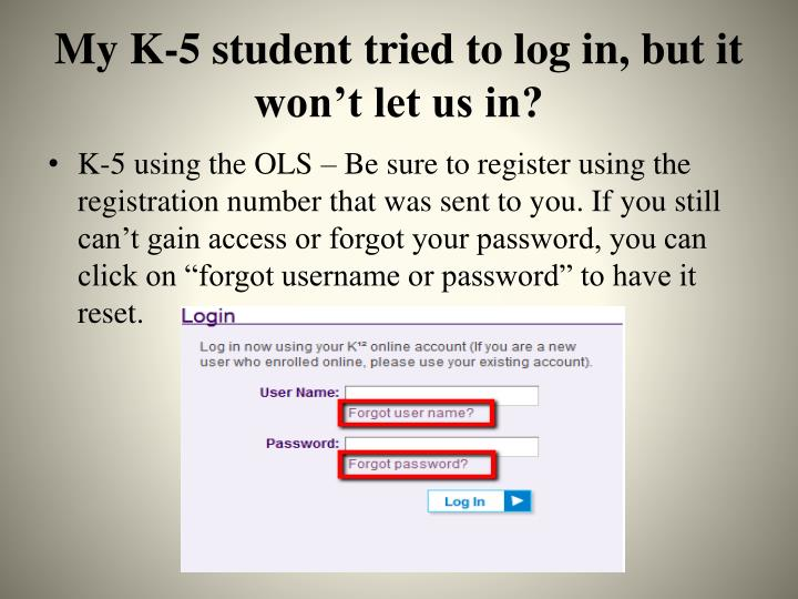 My K-5 student tried to log in, but it won't let us in?