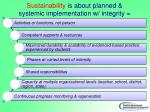 sustainability is about planned systemic implementation w integrity