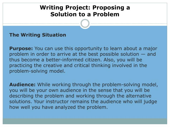 proposing a solution to a problem After you graduate and enter the workplace, you may discover some internal problems and want to offer your suggestions for improvement typically, these are written in the form of a memo addressed to your supervisor for the current assignment, you are asked to identify a problem in the school of.