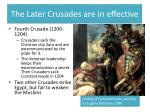 the later crusades are in effective