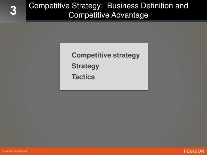 Competitive Strategy:  Business Definition and