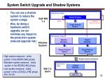 system switch upgrade and shadow systems