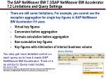 the sap netweaver bw 7 3 sap netweaver bw accelerator 7 2 limitations and query settings