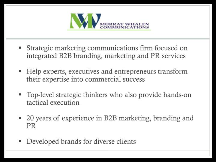 Strategic marketing communications firm focused on integrated B2B branding, marketing and PR service...