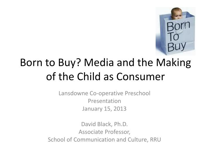 born to buy media and the making of the child as consumer n.