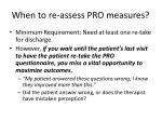 when to re assess pro measures