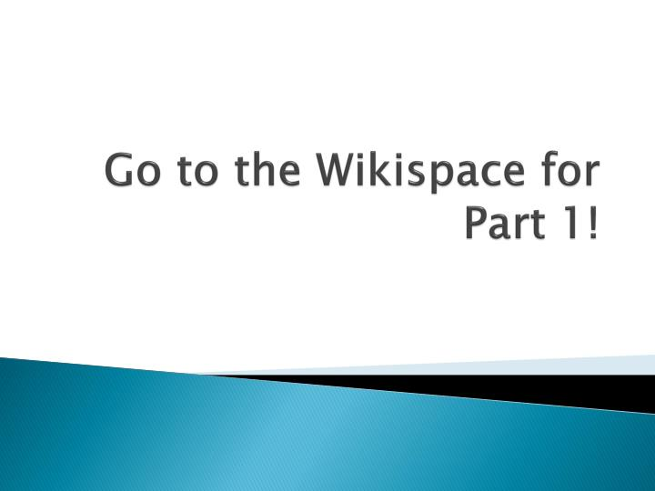 go to the wikispace for part 1 n.