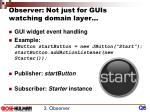 observer not just for guis watching domain layer