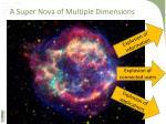 a super nova of multiple dimensions