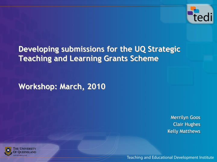 developing submissions for the uq strategic teaching and learning grants scheme workshop march 2010 n.