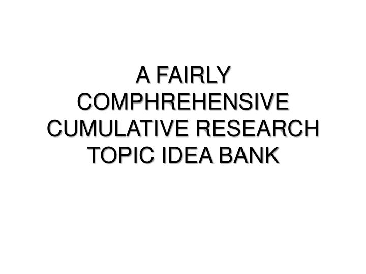 a fairly comphrehensive cumulative research topic idea bank n.